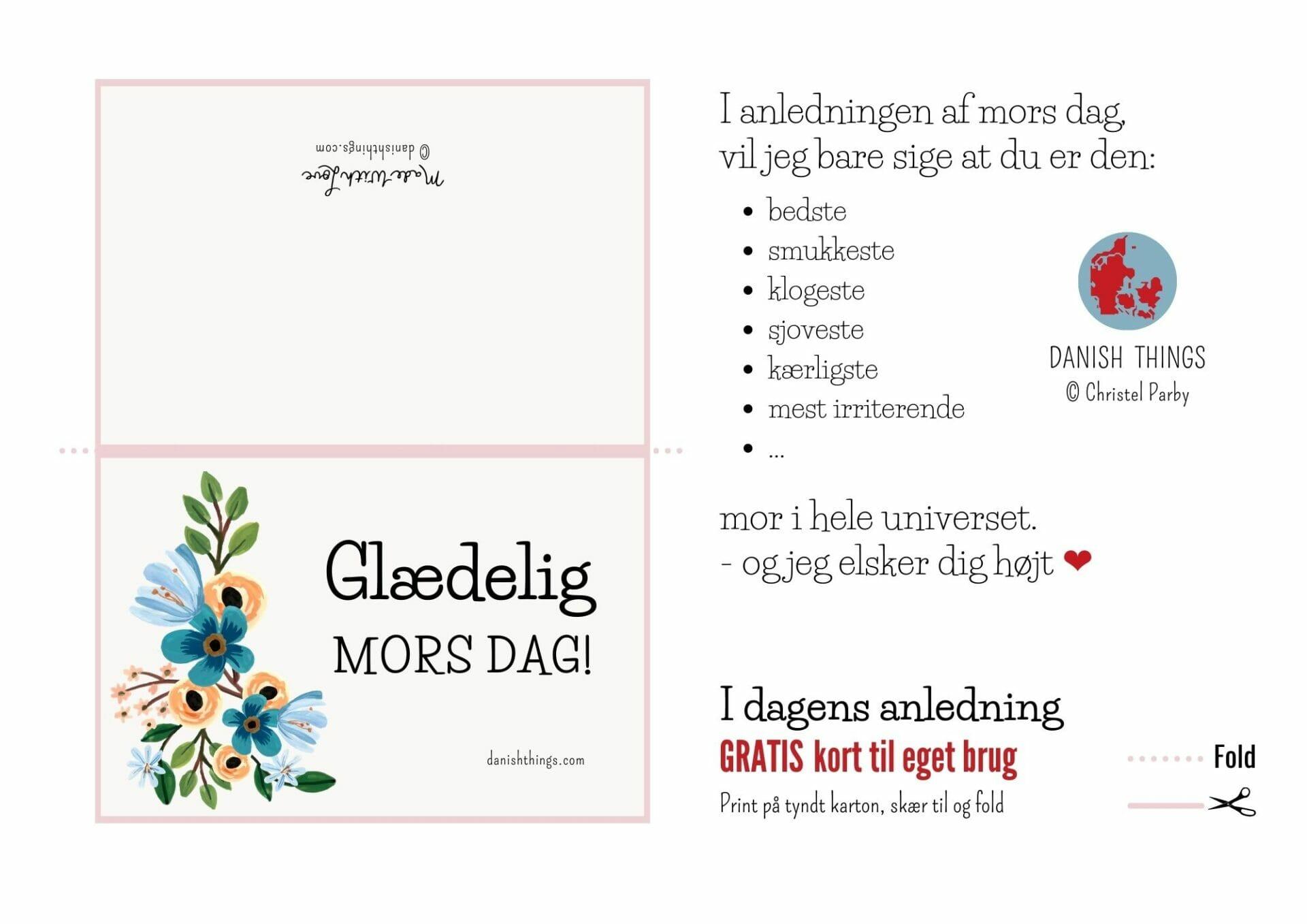 Glædelig mors dag! Her finder du gratis kort til mors dag med blomsterdekoration. Du kan vælge mellem 2 dobbelte kort i pudderfarvet eller turkis med neutrale blomster, der passer de fleste mødre, eller du kan bruge forsiden som et enkelt kort. Send din mor en hilsen – her kan du vælge mellem kort, du kan sende som brev, mail, sms eller kort, du giver din mor i hånden. Find opskrifter, gratis print og inspiration til årets gang på danishthings.com #DanishThings #morsdag #mor #morsdagkort #blomster #gratis #kort #glædelig #kærlig #hilsen #mors #dag #fejring #❤
